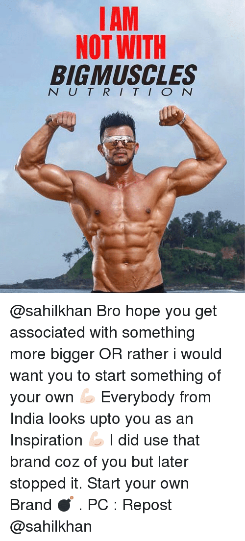 Mamming: MAM  NOT WITH  BIG MUSCLES  N U T R I T I O N @sahilkhan Bro hope you get associated with something more bigger OR rather i would want you to start something of your own 💪🏻 Everybody from India looks upto you as an Inspiration 💪🏻 I did use that brand coz of you but later stopped it. Start your own Brand 💣 . PC : Repost @sahilkhan