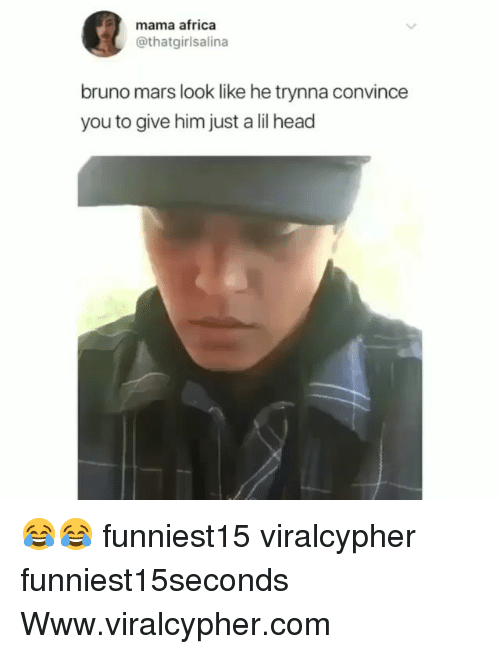 Bruno Mars: mama africa  @thatgirlsalina  bruno mars look like he trynna convince  you to give him just a lil head 😂😂 funniest15 viralcypher funniest15seconds Www.viralcypher.com
