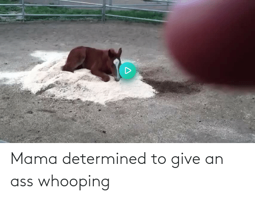 mama: Mama determined to give an ass whooping