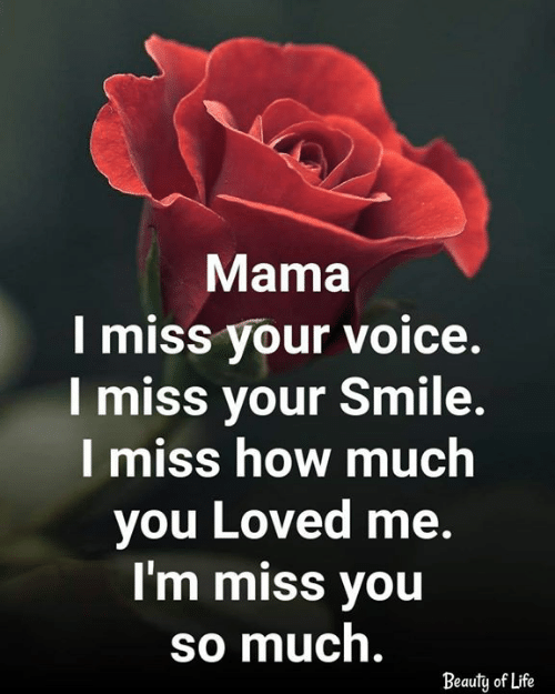 Life, Memes, and Smile: Mama  I miss your voice.  l miss your Smile.  I miss how much  you Loved me.  I'm miss you  so much.  Beauty of Life