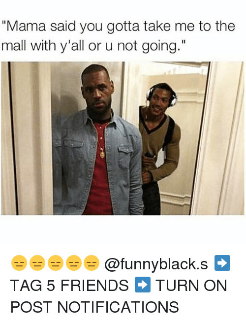 "Yalling: ""Mama said you gotta take me to the  mall with y'all or u not going."" 😑😑😑😑😑 @funnyblack.s ➡️ TAG 5 FRIENDS ➡️ TURN ON POST NOTIFICATIONS"