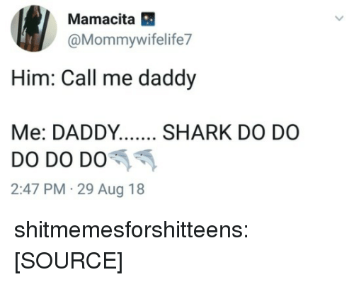 Tumblr, Twitter, and Blog: Mamacita  @Mommywifelife7  Him: Call me daddy  2:47 PM 29 Aug 18 shitmemesforshitteens:  [SOURCE]
