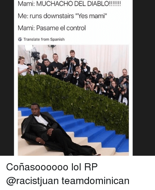 "muchacho: Mami: MUCHACHO DEL DIABLO!!!!!!!  Me: runs downstairs ""Yes mami""  Mami: Pasame el control  Translate from Spanish Coñasoooooo lol RP @racistjuan teamdominican"