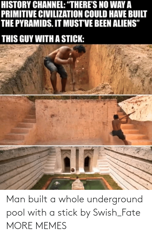 stick: Man built a whole underground pool with a stick by Swish_Fate MORE MEMES