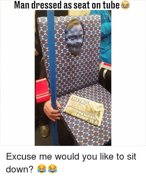 Memes, Tube, and 🤖: Man dressed as seat on tube Excuse me would you like to sit down? 😂😂
