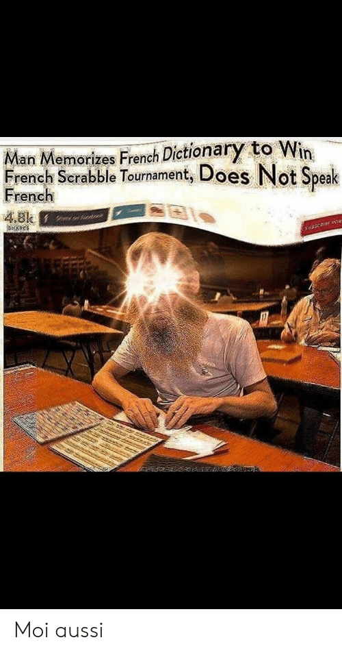 moi: Man Memorizes French Dictionary to Win  French Scrabble Tournament, Does Not Speak  rench  4.8k Moi aussi