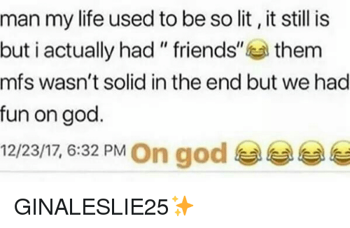"""So Lit: man my life used to be so lit, it still is  but i actually had """" friends""""them  mfs wasn't solid in the end but we had  fun on god.  12/23/17, 6:32 PM On god GINALESLIE25✨"""