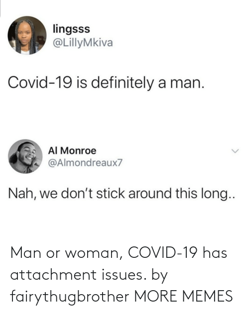 Attachment: Man or woman, COVID-19 has attachment issues. by fairythugbrother MORE MEMES