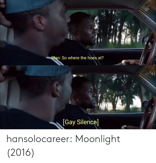 where the hoes at: Man: So where the hoes at?   [Gay Silence] hansolocareer: Moonlight (2016)