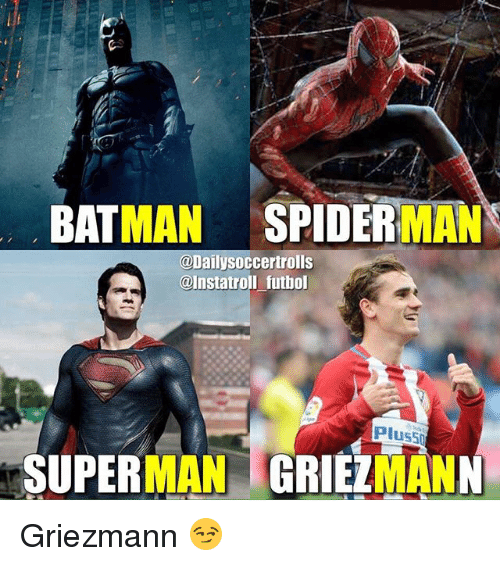 bat man: MAN  SPIDER  BAT  MAN  @Dailysoccertrolls  @Instatroll futbol  SUPER  MAN Griezmann 😏