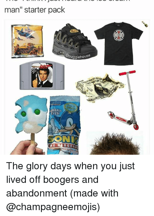 """glory days: man"""" starter pack  Ouggiehouse  UMBALL  EYES!  DGEROL  HE The glory days when you just lived off boogers and abandonment (made with @champagneemojis)"""