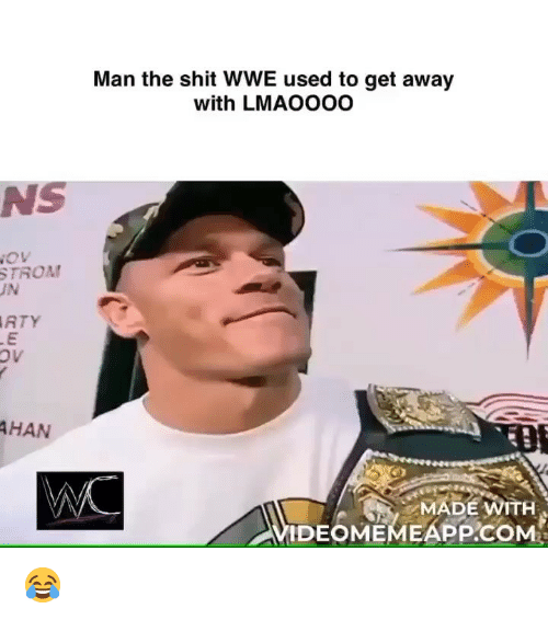 World Wrestling Entertainment: Man the shit WWE used to get away  with LMAOOOO  NS  TROA  JN  ATY  HAN  MADE WITH  İDEOMEMEAPP.COM 😂
