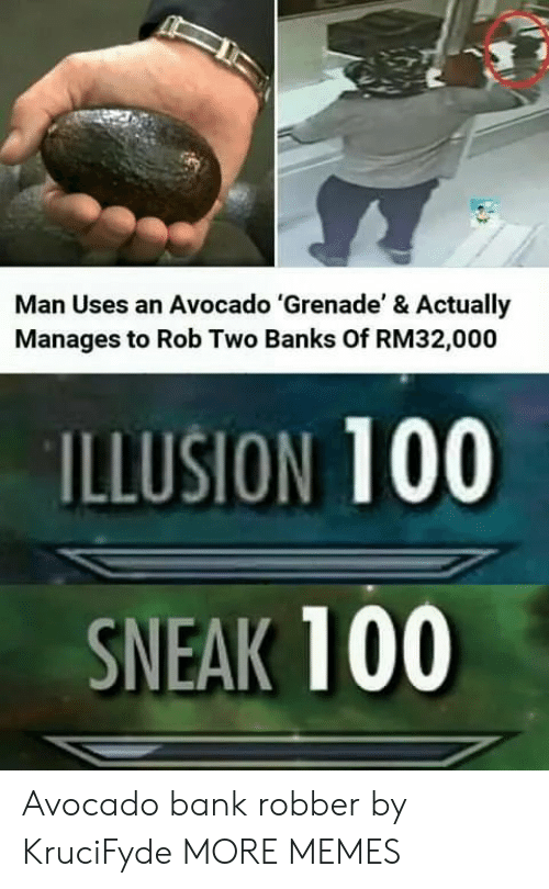 Dank, Memes, and Target: Man Uses an Avocado 'Grenade' & Actually  Manages to Rob Two Banks Of RM32,000  ILLUSION 100  SNEAK 100 Avocado bank robber by KruciFyde MORE MEMES