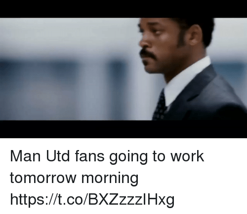 Soccer, Work, and Tomorrow: Man Utd fans going to work tomorrow morning https://t.co/BXZzzzIHxg