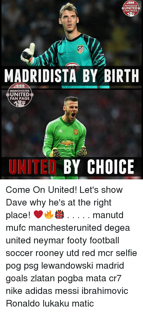 pogs: MANCHESTER  UNITED  FAN PAGE  MADRIDISTA BY BIRTH  MANCHESTER  UNITED  FAN PAGE  UNITED  BY CHOICE Come On United! Let's show Dave why he's at the right place! ❤️🔥👹 . . . . . manutd mufc manchesterunited degea united neymar footy football soccer rooney utd red mcr selfie pog psg lewandowski madrid goals zlatan pogba mata cr7 nike adidas messi ibrahimovic Ronaldo lukaku matic