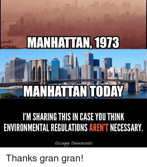 Manhattan, Today, and Forwardsfromgrandma: MANHATTAN, 1973  MANHATTAN TODAY  I'M SHARING THIS IN CASE YOU THINK  ENVIRONMENTAL REGULATIONS AREN'T NECESSARY  occupy Democrats