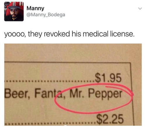Fanta: Manny  @Manny_Bodega  yoooo, they revoked his medical license.  $1.95  Beer, Fanta, Mr. Pepper  $2.25