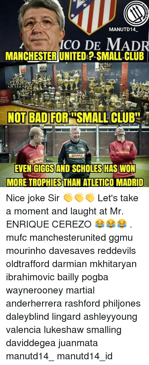 Giggly: MANUTD14  ICO DE MADR  MANCHESTERUNITEDo? SMALL.CLUB  NOT BADIFORISMALLCLUBE  EVEN GIGGS AND SCHOLES HAS WON  MORE TROPHIESTHAN ATLETICO MADRID Nice joke Sir 👏👏👏 Let's take a moment and laught at Mr. ENRIQUE CEREZO 😂😂😂 . mufc manchesterunited ggmu mourinho davesaves reddevils oldtrafford darmian mkhitaryan ibrahimovic bailly pogba waynerooney martial anderherrera rashford philjones daleyblind lingard ashleyyoung valencia lukeshaw smalling daviddegea juanmata manutd14_ manutd14_id