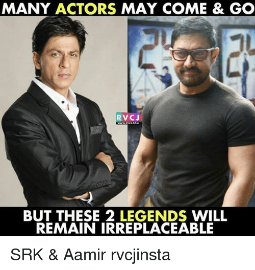 srk: MANY ACTORS MAY COME & GO  RVCJ  BUT THESE 2 LEGENDS WILL  REMAIN IRREPLACEABLE SRK & Aamir rvcjinsta
