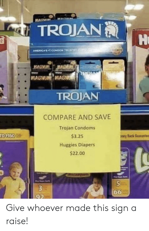 diapers: MAR  TROJAN  Hu  2  AMERICAS CONDoOM TROSTE  MAGNUM MAGNUM  MAGNUM MAGNU  TROJAN  COMPARE AND SAVE  Trajan Condoms  TO 150  $3.25  eyBack Guarante  Huggies Diapers  $22.00  a Leaids  3  66  92 Give whoever made this sign a raise!