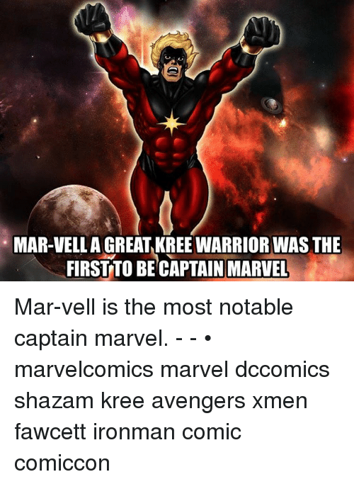 Notability: MAR-VELLA GREAT KREE WARRIOR WAS THE  FIRST TO BECAPTAIN MARVEL Mar-vell is the most notable captain marvel. - - • marvelcomics marvel dccomics shazam kree avengers xmen fawcett ironman comic comiccon