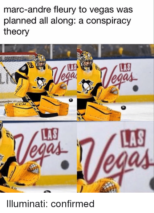 Conspiracy Theory: marc-andre fleury to vegas was  planned all along: a conspiracy  theory  따  ega  CCM  LAS  egas Illuminati: confirmed
