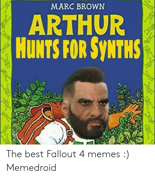 Marc Brown: MARC BROWN  ARTHOR  HUNTS FOR SYNTHS The best Fallout 4 memes :) Memedroid