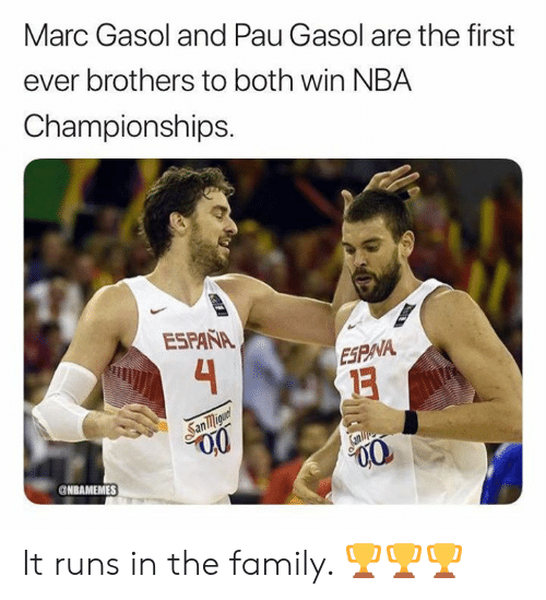 Family, Nba, and Brothers: Marc Gasol and Pau Gasol are the first  ever brothers to both win NBA  Championships.  ESPAÑA  4  ESPNA  San migunt  Sanlie  NBAMEMES It runs in the family. 🏆🏆🏆