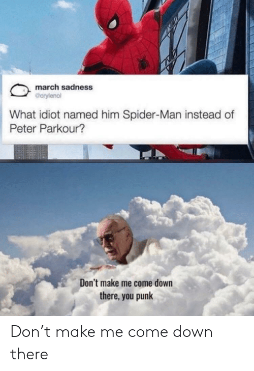 SpiderMan: march sadness  @crylenol  What idiot named him Spider-Man instead of  Peter Parkour?  Don't make me come down  there, you punk Don't make me come down there