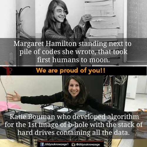 hamilton: Margaret Hamilton standing next to  pile of codes she wrote, that took  first humans to moon.  We are proud of you!!  Katie Bouman who developed algorithm  for the 1st image of b hole with the stack of  hard drives containing all the data.  団/didyouknowpage1  舀@d.dyouknowpage