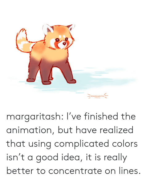 A Good Idea: MARGARITA  A margaritash:  I've finished the animation, but have realized that using complicated colors isn't a good idea, it is really better to concentrate on lines.