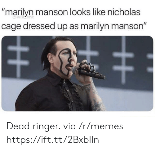 "nicholas cage: ""marilyn manson looks like nicholas  cage dressed up as marilyn manson""  @will ent Dead ringer. via /r/memes https://ift.tt/2Bxblln"