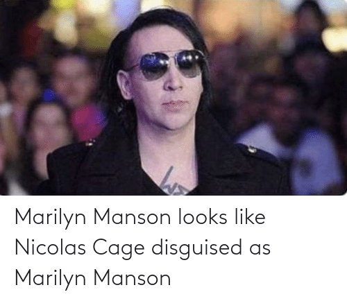 cage: Marilyn Manson looks like Nicolas Cage disguised as Marilyn Manson