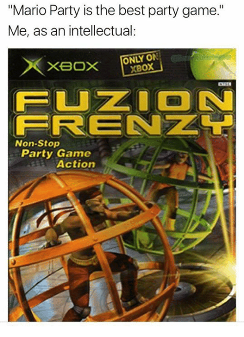 """non stop: """"Mario Party is the best party game.""""  Me, as an intellectual:  ONLY ON  XBoX  FUZ ON  FRENZL  Non-Stop  Party Game  Actiorn"""