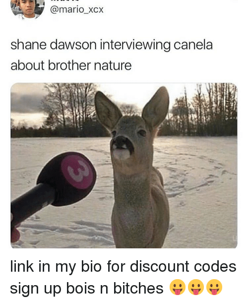 dawson: @mario_xcx  shane dawson interviewing canela  about brother nature link in my bio for discount codes sign up bois n bitches 😛😛😛