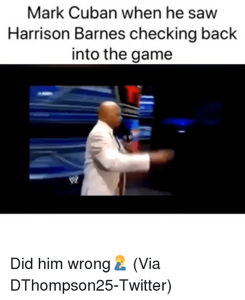 Basketball, Nba, and Saw: Mark Cuban when he saw  Harrison Barnes checking back  into the game Did him wrong🤦‍♂️ (Via ‪DThompson25‬-Twitter)