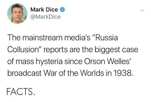 """orson welles: Mark Dice <  @MarkDice  instream media's """"Russia  The mai  Collusion"""" reports are the biggest case  of mass hysteria since Orson Welles'  broadcast War of the Worlds in 1938 FACTS."""
