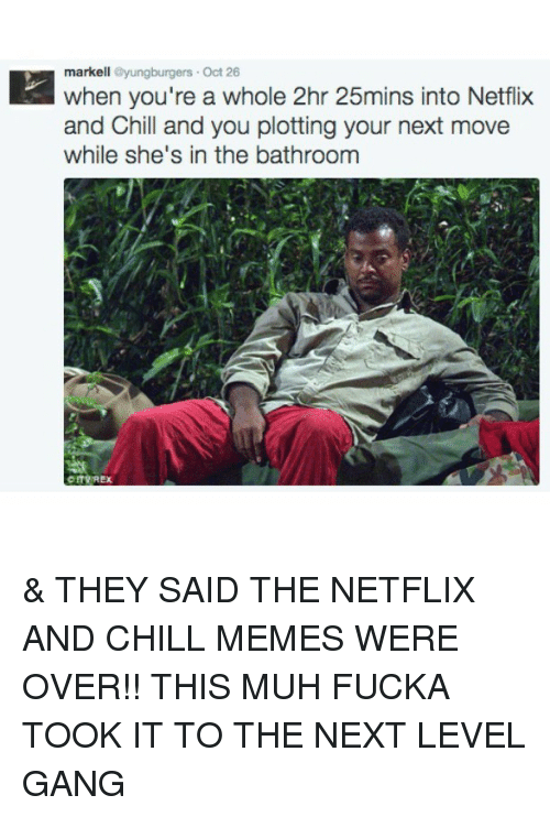 you said netflix and chill