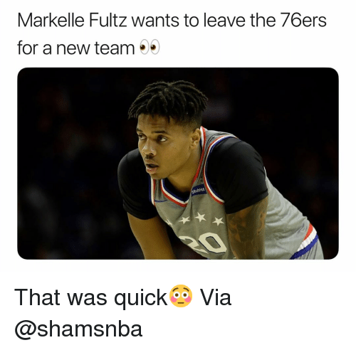 Philadelphia 76ers: Markelle Fultz wants to leave the 76ers  for a new team  ubHub That was quick😳 Via @shamsnba