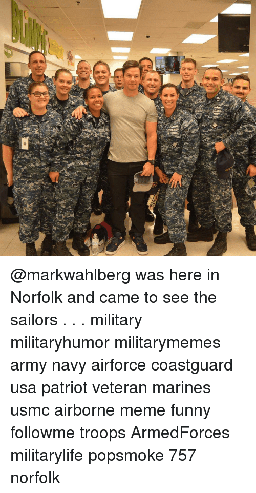 meme funny: @markwahlberg was here in Norfolk and came to see the sailors . . . military militaryhumor militarymemes army navy airforce coastguard usa patriot veteran marines usmc airborne meme funny followme troops ArmedForces militarylife popsmoke 757 norfolk