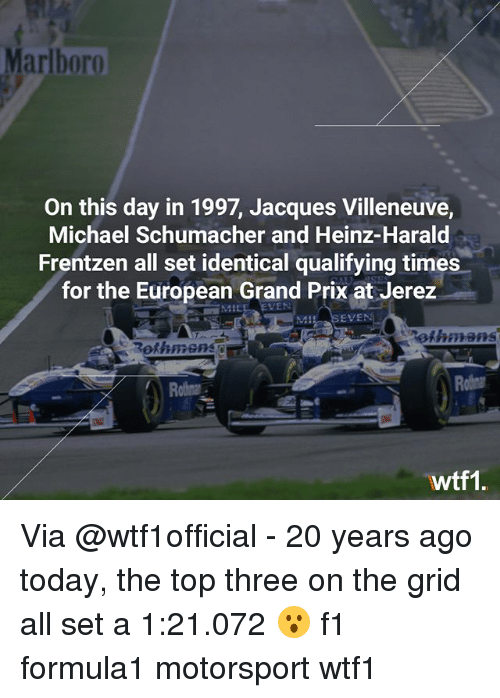motorsport: Marlboro  On this day in 1997, Jacques Villeneuve,  Michael Schumacher and Heinz-Harald  Frentzen all set identical qualifying times  for the European Grand Prix at Jerez  4:  EVEN  ethmans  Rothmenso  out  wtf1 Via @wtf1official - 20 years ago today, the top three on the grid all set a 1:21.072 😮 f1 formula1 motorsport wtf1