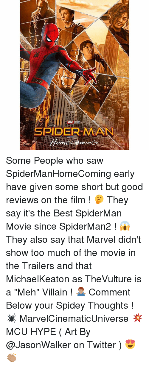 """short but: MARNE STUI  SPIDERMAN  Cr Some People who saw SpiderManHomeComing early have given some short but good reviews on the film ! 🤔 They say it's the Best SpiderMan Movie since SpiderMan2 ! 😱 They also say that Marvel didn't show too much of the movie in the Trailers and that MichaelKeaton as TheVulture is a """"Meh"""" Villain ! 🤷🏽♂️ Comment Below your Spidey Thoughts ! 🕷 MarvelCinematicUniverse 💥 MCU HYPE ( Art By @JasonWalker on Twitter ) 😍👏🏽"""
