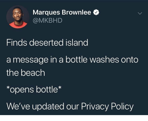 message in a bottle: Marques Brownlee <  @MKBHD  Finds deserted island  a message in a bottle washes onto  the beach  *opens bottle  We've updated our Privacy Policy