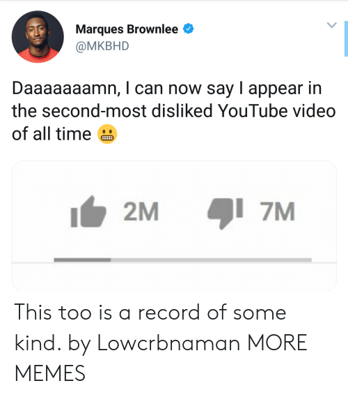 Daaaaaaamn: Marques Brownlee  @MKBHD  Daaaaaaamn, I can now say I appear in  the second-most disliked YouTube video  of all time  2M  7M This too is a record of some kind. by Lowcrbnaman MORE MEMES
