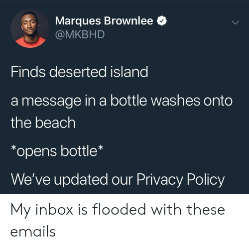 message in a bottle: Marques Brownlee *  @MKBHD  Finds deserted island  a message in a bottle washes onto  the beach  *opens bottle  We've updated our Privacy Policy My inbox is flooded with these emails