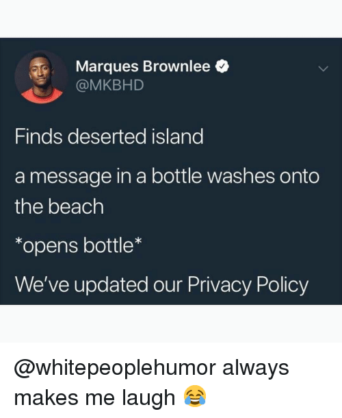 message in a bottle: Marques Brownlee  @MKBHD  Finds deserted island  a message in a bottle washes onto  the beach  *opens bottle*  We've updated our Privacy Policy @whitepeoplehumor always makes me laugh 😂
