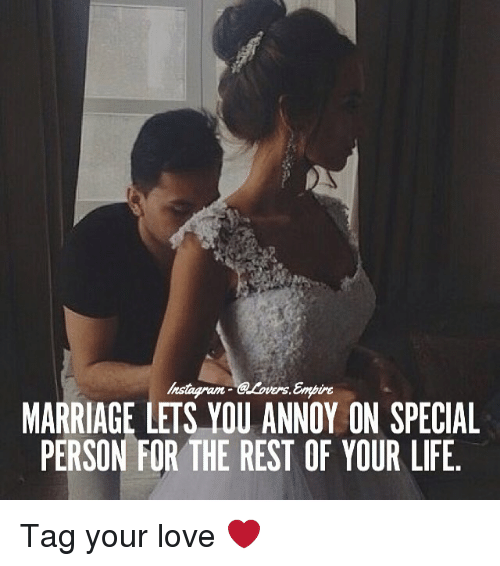 Special Person: MARRIAGE LETS YOU ANNOY ON SPECIAL  PERSON FOR THE REST OF YOUR LIFE Tag your love ❤️