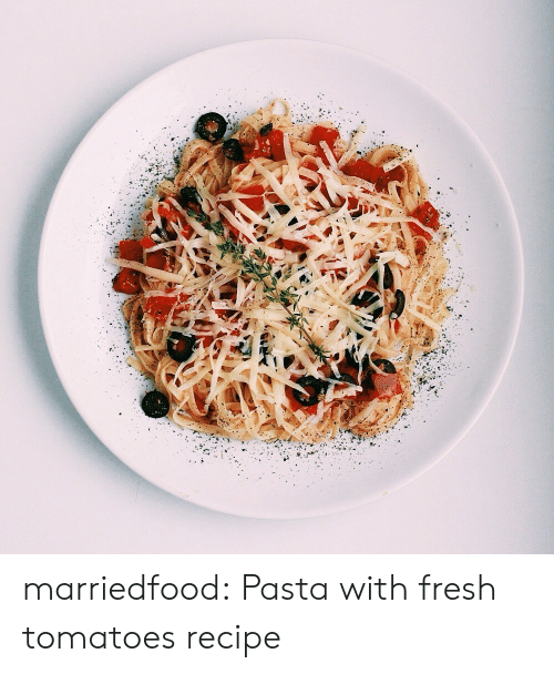 Fresh, Tumblr, and Blog: marriedfood: Pasta with fresh tomatoesrecipe