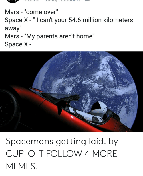 "Getting Laid: Mars - ""come over""  Space X -""I can't your 54.6 million kilometers  away  Mars ""My parents aren't home""  Space X Spacemans getting laid. by CUP_O_T FOLLOW 4 MORE MEMES."