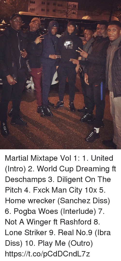 winger: Martial Mixtape Vol 1:  1. United (Intro) 2. World Cup Dreaming ft Deschamps 3. Diligent On The Pitch 4. Fxck Man City 10x 5. Home wrecker (Sanchez Diss) 6. Pogba Woes (Interlude) 7. Not A Winger ft Rashford 8. Lone Striker 9. Real No.9 (Ibra Diss) 10. Play Me (Outro) https://t.co/pCdDCndL7z
